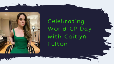 Celebrating World CP Day with Caitlyn Fulton